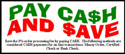 $ave the 3% order processing fee by paying CA$H.  The following methods are considered CA$H payments for on-line transactions: Money Order, Certified Check or Bank Check.